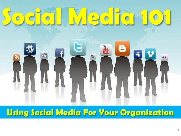 Social Media 101Using Social Media For Your Organization                                           1