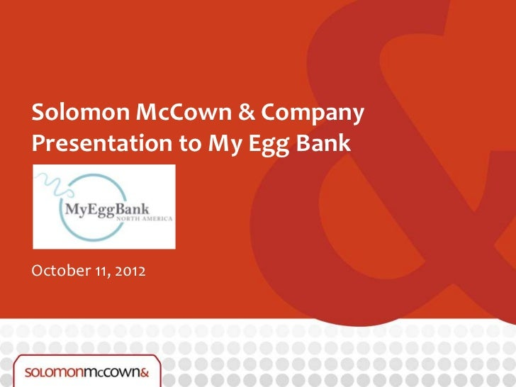 Solomon McCown & CompanyPresentation to My Egg BankOctober 11, 2012