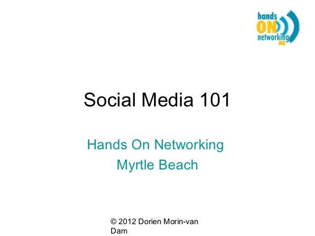 Social Media 101Hands On Networking    Myrtle Beach   © 2012 Dorien Morin-van   Dam
