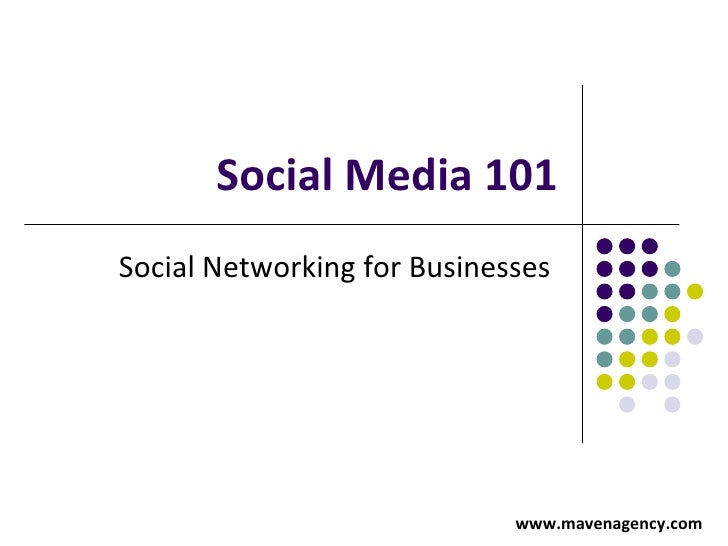 Social Media 101 Social Networking for Businesses    www.mavenagency.com