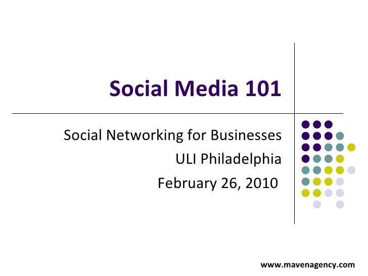 Social Media 101 Social Networking for Businesses ULI Philadelphia February 26, 2010    www.mavenagency.com