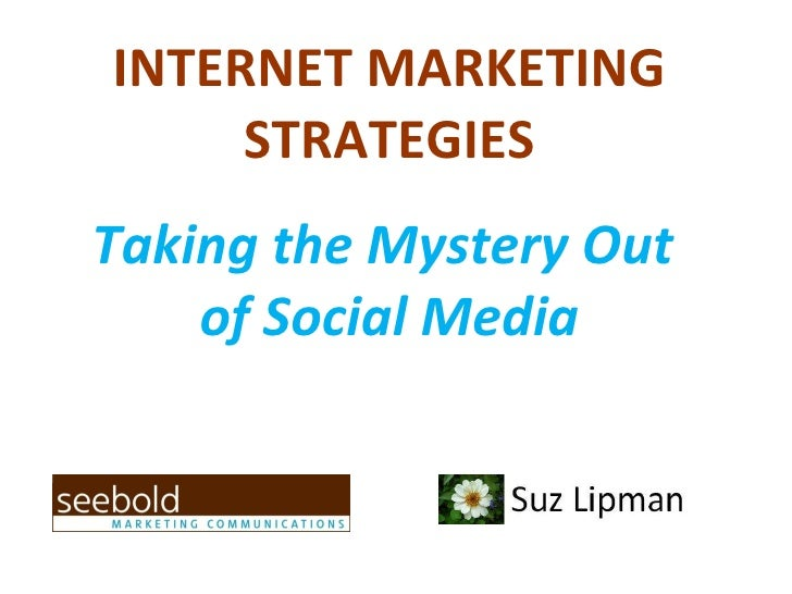 INTERNET MARKETING STRATEGIES Taking the Mystery Out  of Social Media