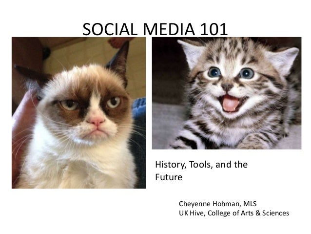 SOCIAL MEDIA 101  History, Tools, and the Future Cheyenne Hohman, MLS UK Hive, College of Arts & Sciences