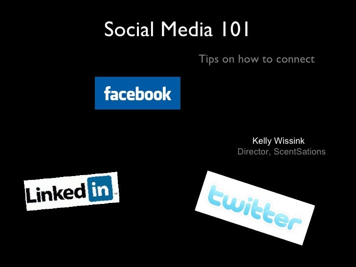 Social Media 101   Tips on how to connect Kelly Wissink Director, ScentSations
