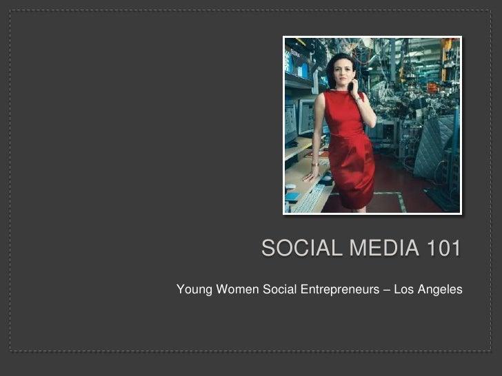 Young Women Social Entrepreneurs – Los Angeles<br />SOCIAL MEDIA 101<br />