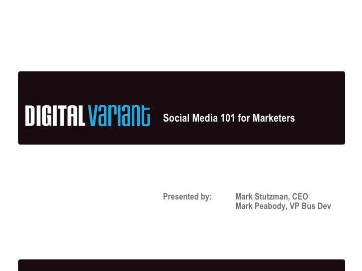 Social Media 101 for Marketers Presented by: Mark Stutzman, CEO Mark Peabody, VP Bus Dev