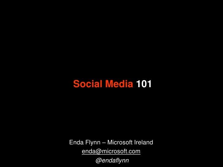 Social Media 101<br />Enda Flynn – Microsoft Ireland <br />enda@microsoft.com<br />@endaflynn<br />