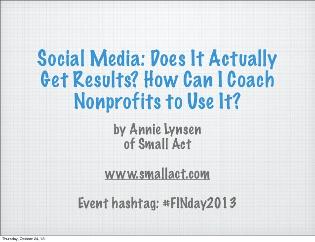 Social Media: Does It Actually Get Results? How Can I Coach Nonprofits to Use It? by Annie Lynsen of Small Act www.smallac...