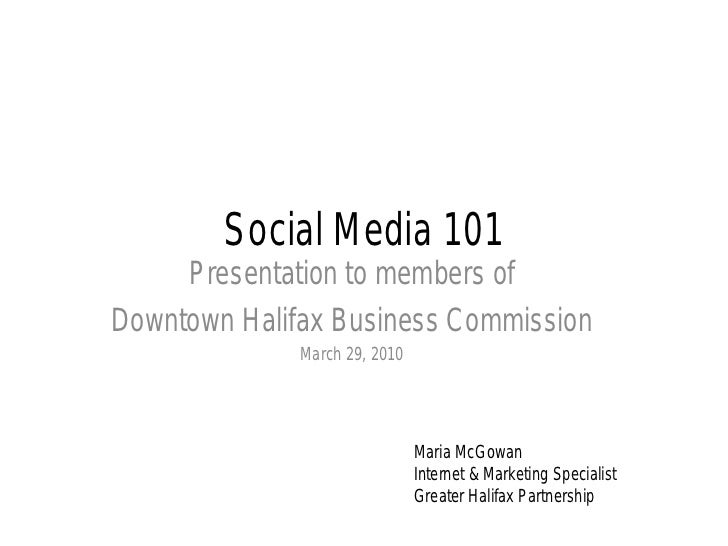 Social Media 101     Presentation to members ofDowntown Halifax Business Commission              March 29, 2010           ...