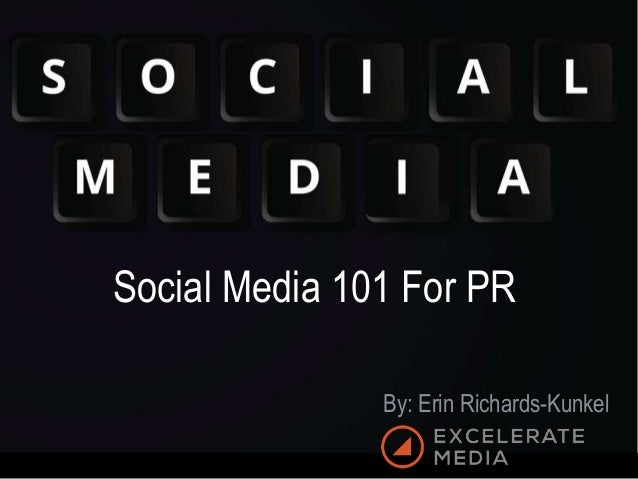 Social Media 101 For PR By: Erin Richards-Kunkel
