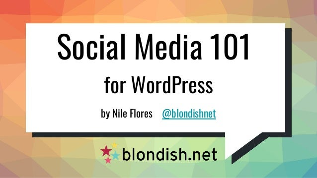 Social Media 101 by Nile Flores @blondishnet for WordPress