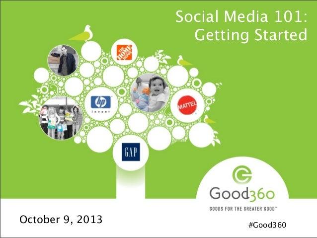 Social Media 101: Getting Started October 9, 2013 #Good360