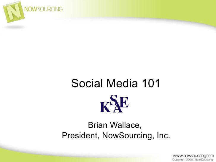 Social Media 101 Brian Wallace,  President, NowSourcing, Inc.