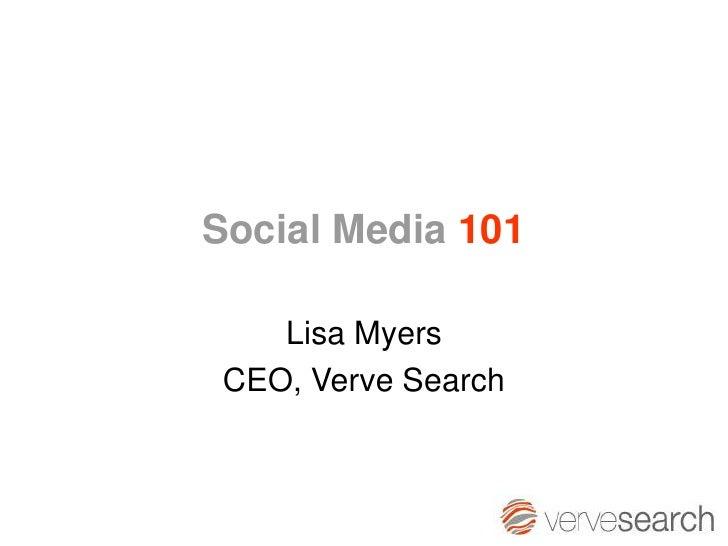 Social Media 101      Lisa Myers  CEO, Verve Search
