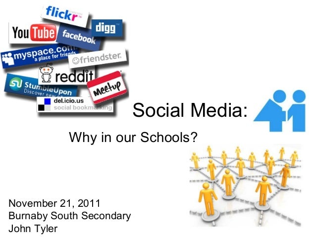 Social Media: Why in our Schools?  November 21, 2011 Burnaby South Secondary John Tyler