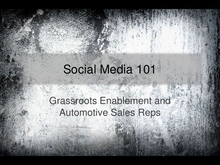 Social Media 101<br />Grassroots Enablement and Automotive Sales Reps<br />