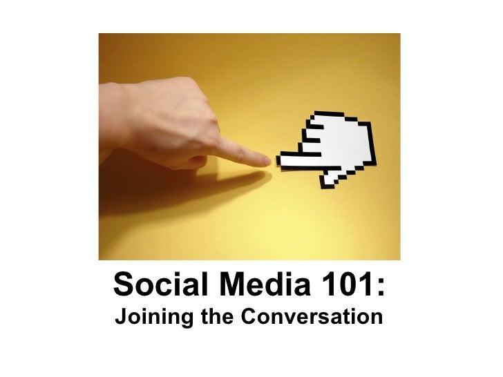 Social Media 101: <ul><li>Joining the Conversation </li></ul>