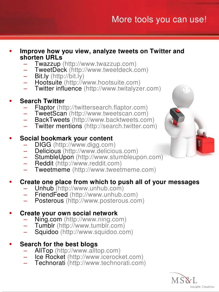 More tools you can use!      Improve how you view, analyze tweets on Twitter and     shorten URLs      – Twazzup (http://...