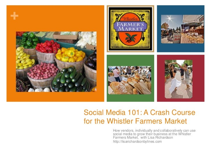 Social Media 101: A Crash Course for the Whistler Farmers Market<br />How vendors, individually and collaboratively can us...