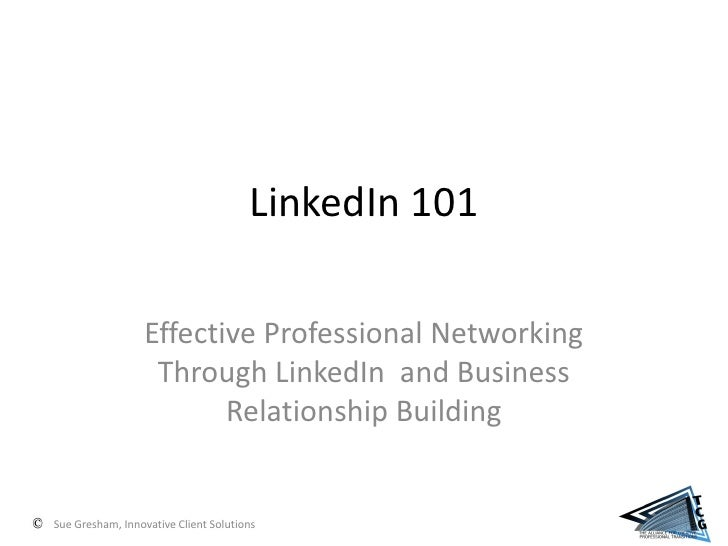 LinkedIn 101                   Effective Professional Networking                   Through LinkedIn and Business          ...