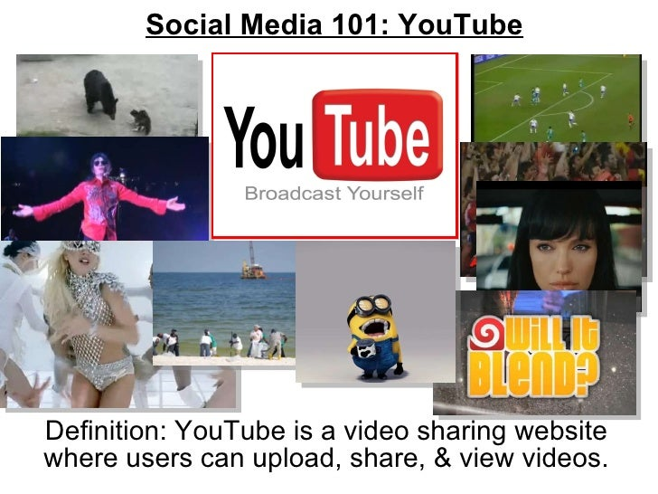 Social Media 101: YouTube Definition: YouTube is a video sharing website where users can upload, share, & view videos.