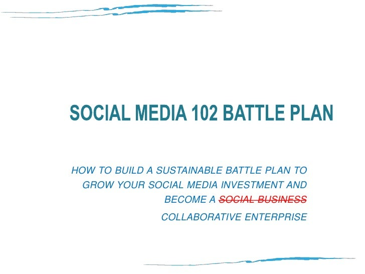 Social media 102 battle plan<br />how to build a sustainable battle plan to grow your social media investment and become a...