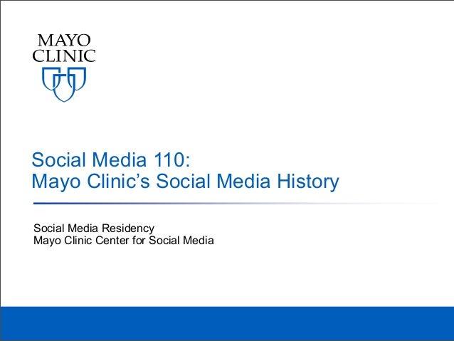 Social Media 110:Mayo Clinic's Social Media HistorySocial Media ResidencyMayo Clinic Center for Social Media