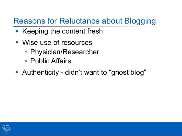 Reasons for Reluctance about Blogging• Keeping the content fresh• Wise use of resources  • Physician/Researcher  • Public ...