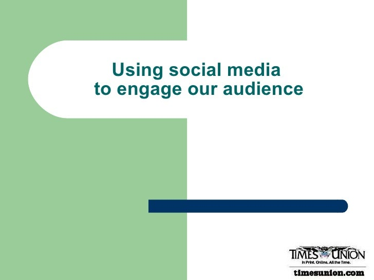 Using social media  to engage our audience
