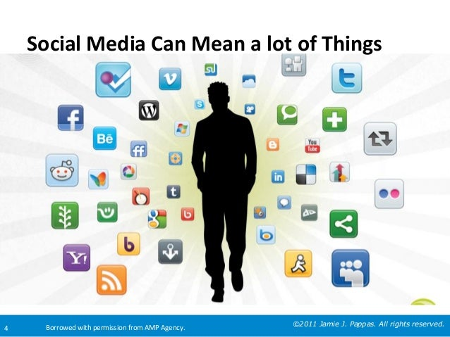 Social	   Media	   Can	   Mean	   a	   lot	   of	   Things	     4	     Borrowed	   with	   permission	   from	   AMP	   Ag...