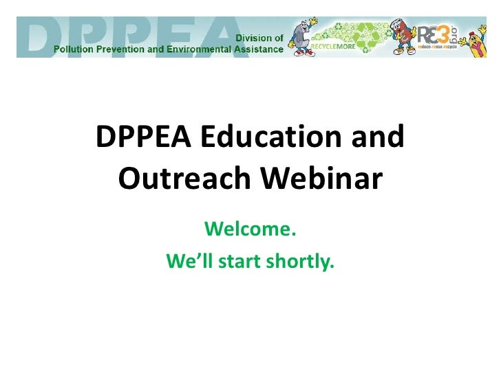 DPPEA Education and Outreach Webinar<br />Welcome.<br />We'll start shortly.<br />