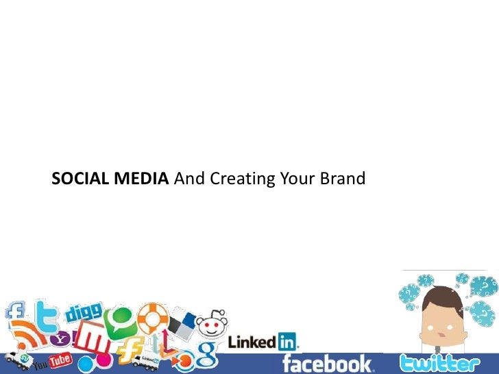 SOCIAL MEDIA And Creating Your Brand<br />