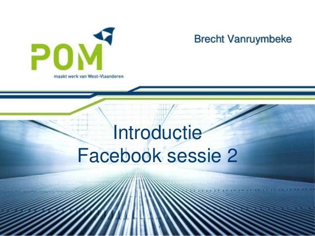 Brecht Vanruymbeke   IntroductieFacebook sessie 2        1