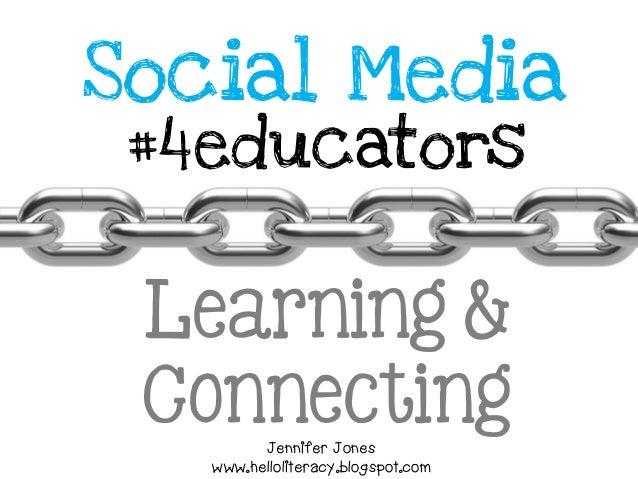 Social Media #4educators Learning & ConnectingJennifer Jones www.helloliteracy.blogspot.com