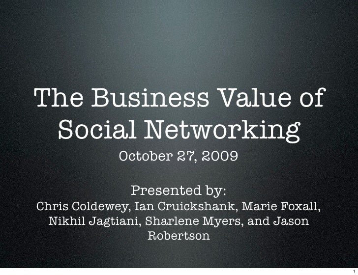 The Business Value of Social Networking             October 27, 2009               Presented by:Chris Coldewey, Ian Cruick...
