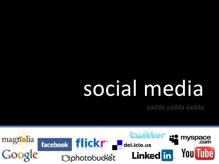 social media yadda yadda yadda