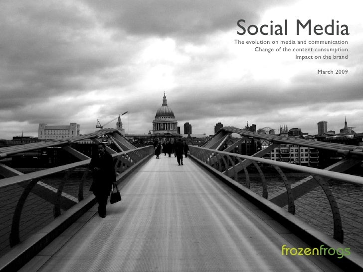 Social Media The evolution on media and communication        Change of the content consumption                       Impac...