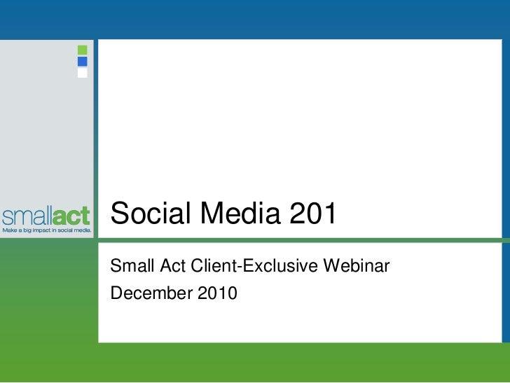 Social Media 201Small Act Client-Exclusive WebinarDecember 2010