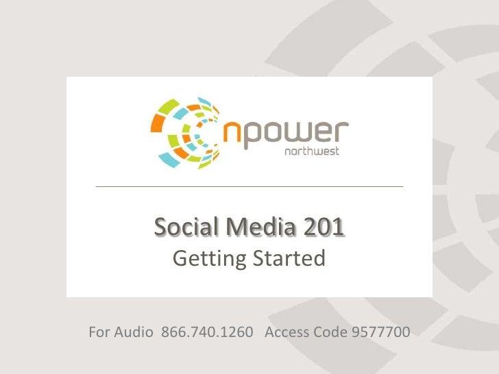 Social Media 201          Getting StartedFor Audio 866.740.1260 Access Code 9577700