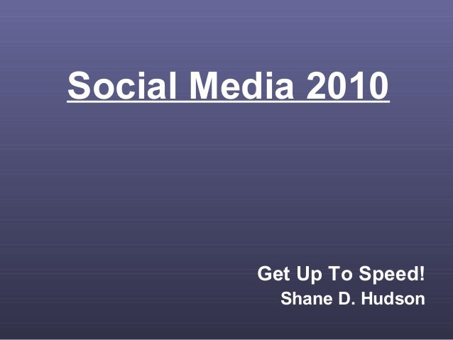 Social Media 2010 Get Up To Speed! Shane D. Hudson