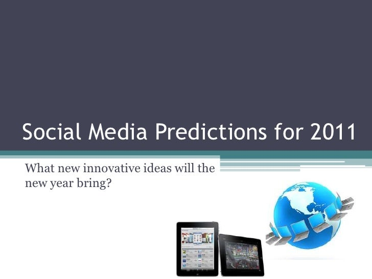 Social Media Predictions for 2011<br />What new innovative ideas will the new year bring? <br />
