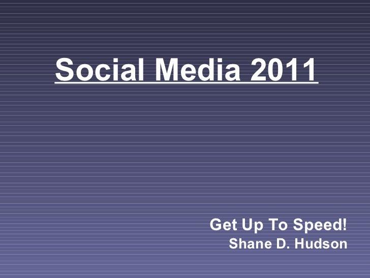 Social Media 2011 Get Up To Speed! Shane D. Hudson