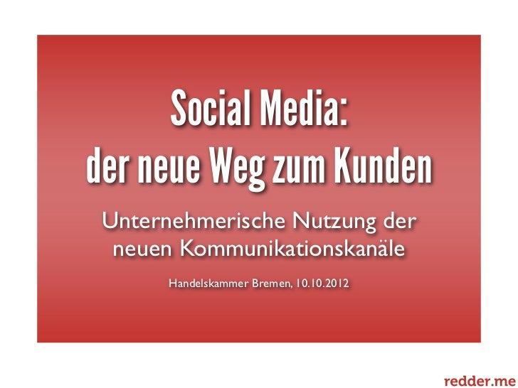 Social Media:der neue Weg zum Kunden Unternehmerische Nutzung der  neuen Kommunikationskanäle      Handelskammer Bremen, 1...