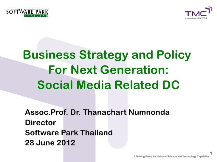 Business Strategy and Policy    For Next Generation:  Social Media Related DCAssoc.Prof. Dr. Thanachart NumnondaDirectorSo...