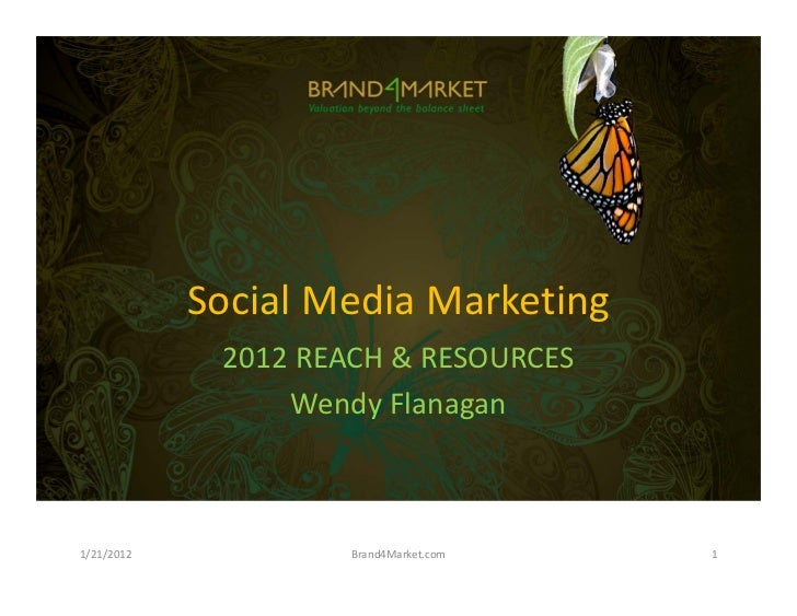 Social Media Marketing             2012 REACH & RESOURCES                 Wendy Flanagan1/21/2012            Brand4Market....