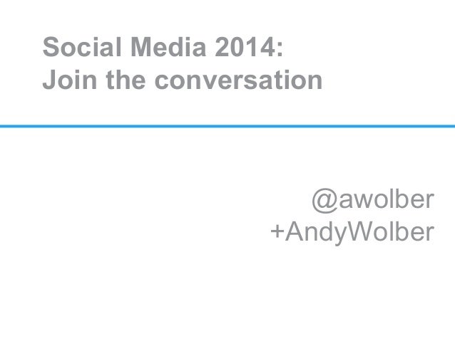 Social Media 2014: Join the conversation  @awolber +AndyWolber