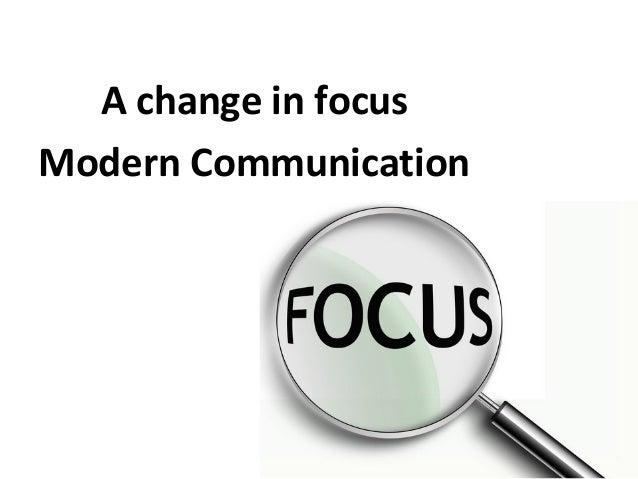 A change in focus Modern Communication