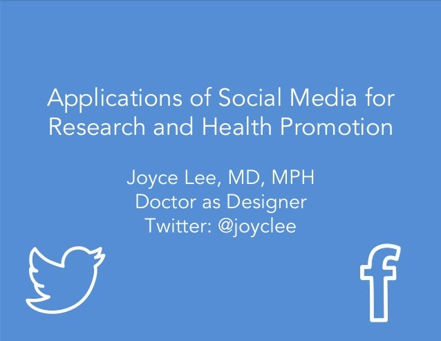 Applications of Social Media for Research and Health Promotion Joyce Lee, MD, MPH Doctor as Designer Twitter: @joyclee