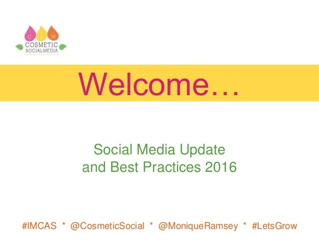 #IMCAS * @CosmeticSocial * @MoniqueRamsey * #LetsGrow Welcome… Social Media Update and Best Practices 2016