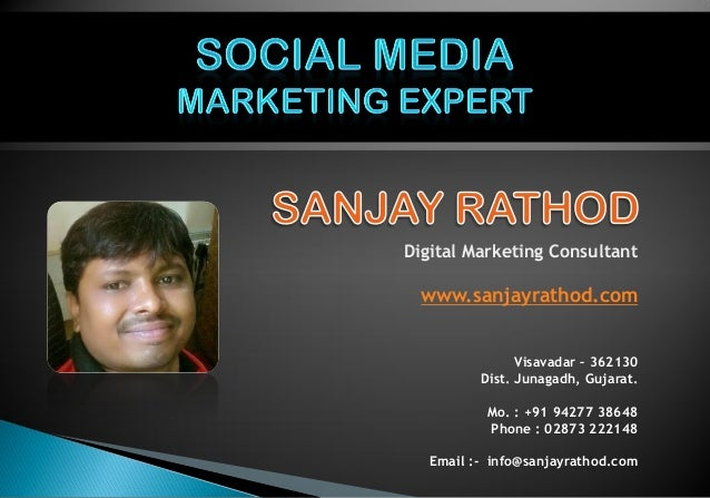 Digital Marketing Consultant www.sanjayrathod.com Visavadar – 362130 Dist. Junagadh, Gujarat. Mo. : +91 94277 38648 Phone ...